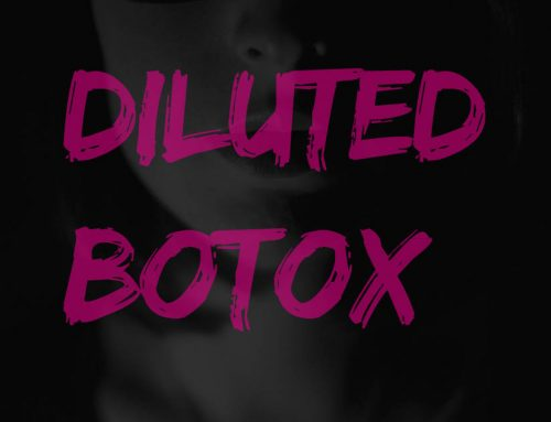 How to tell if the Botox you are getting is diluted?